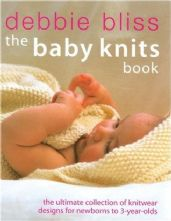 Debbie Bliss, The Baby Knits Book. The Ultimate Collection of Knitwear Designs for 0-3 Year Olds